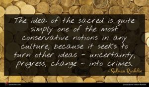 Salman Rushdie quote : The idea of the ...