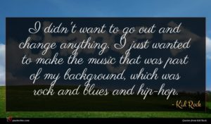 Kid Rock quote : I didn't want to ...