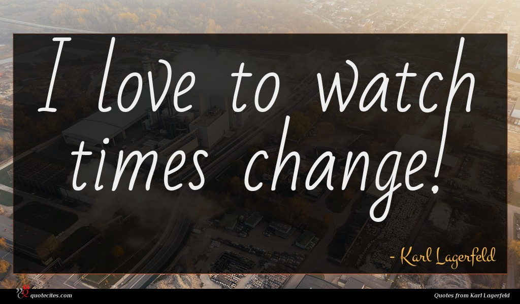 Photo of Karl Lagerfeld quote : I love to watch …