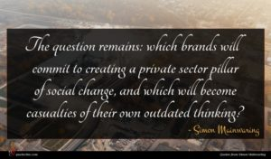 Simon Mainwaring quote : The question remains which ...