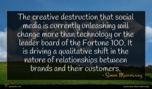 Simon Mainwaring quote : The creative destruction that ...