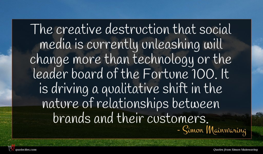 Photo of Simon Mainwaring quote : The creative destruction that …
