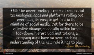 Simon Mainwaring quote : With the never-ending stream ...