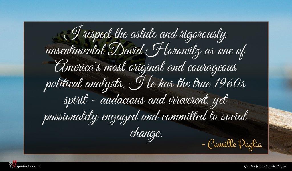 Photo of Camille Paglia quote : I respect the astute …