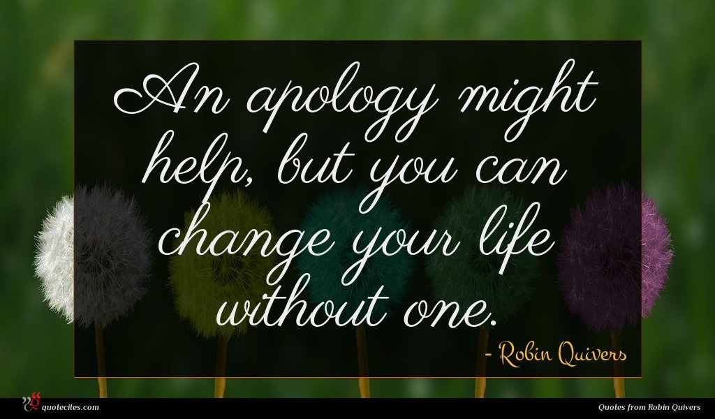 An apology might help, but you can change your life without one.