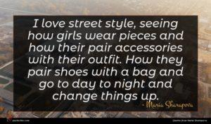 Maria Sharapova quote : I love street style ...