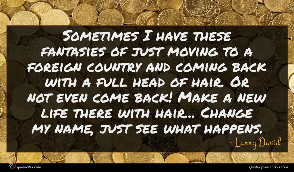 Photo of Larry David quote : Sometimes I have these …