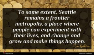 Tom Robbins quote : To some extent Seattle ...