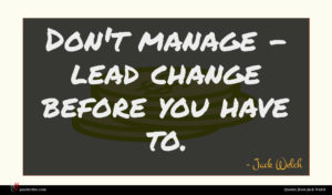 Jack Welch quote : Don't manage - lead ...