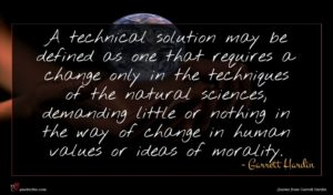 Garrett Hardin quote : A technical solution may ...