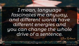 Alan Rickman quote : I mean language fascinates ...