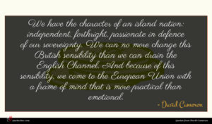 David Cameron quote : We have the character ...