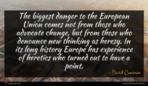 David Cameron quote : The biggest danger to ...
