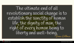 Emma Goldman quote : The ultimate end of ...