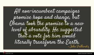 John Podhoretz quote : All non-incumbent campaigns promise ...
