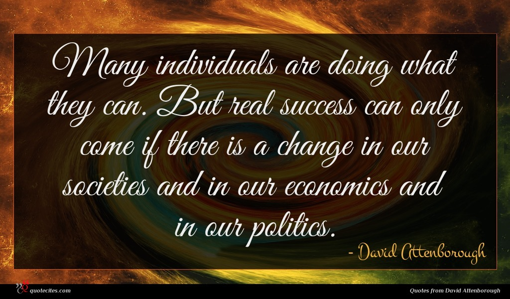 Photo of David Attenborough quote : Many individuals are doing …