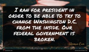 Herman Cain quote : I ran for president ...