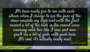 Avril Lavigne quote : It's been really fun ...