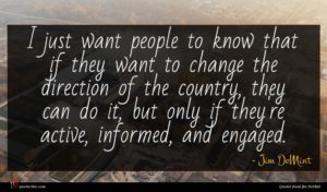 Jim DeMint quote : I just want people ...