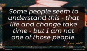 Anne Lamott quote : Some people seem to ...