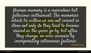 Primo Levi quote : Human memory is a ...