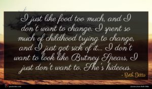 Beth Ditto quote : I just like food ...