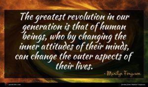 Marilyn Ferguson quote : The greatest revolution in ...