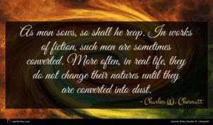 Charles W. Chesnutt quote : As man sows so ...