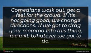 Steve Harvey quote : Comedians walk out get ...