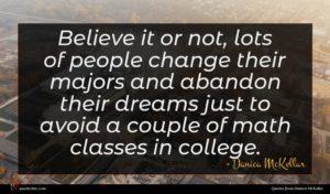 Danica McKellar quote : Believe it or not ...