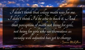 Danica McKellar quote : I didn't think that ...
