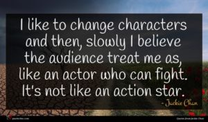 Jackie Chan quote : I like to change ...