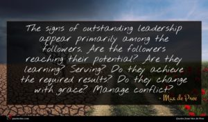 Max de Pree quote : The signs of outstanding ...