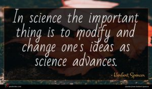 Herbert Spencer quote : In science the important ...