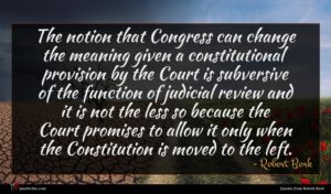 Robert Bork quote : The notion that Congress ...