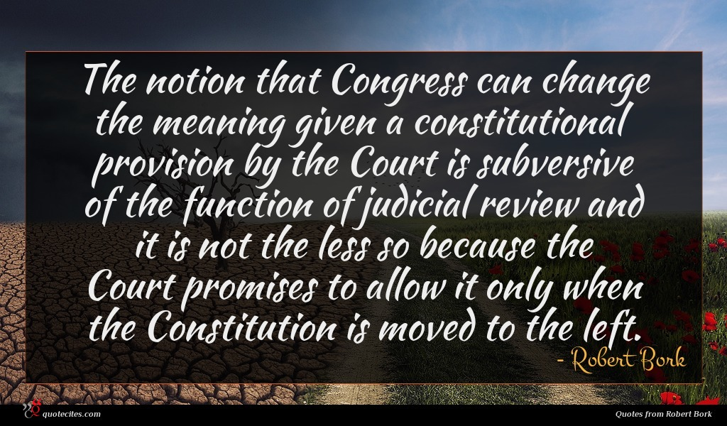 The notion that Congress can change the meaning given a constitutional provision by the Court is subversive of the function of judicial review and it is not the less so because the Court promises to allow it only when the Constitution is moved to the left.