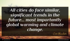 Cate Blanchett quote : All cities do face ...