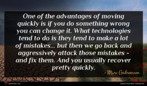 Marc Andreessen quote : One of the advantages ...