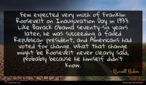 Russell Baker quote : Few expected very much ...