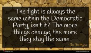 Dee Dee Myers quote : The fight is always ...