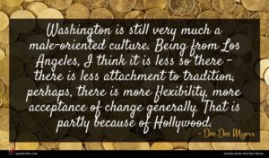 Dee Dee Myers quote : Washington is still very ...