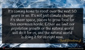 David Attenborough quote : It's coming home to ...