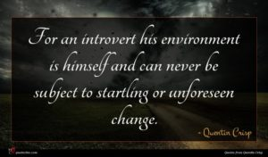 Quentin Crisp quote : For an introvert his ...