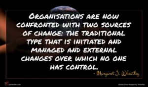 Margaret J. Wheatley quote : Organisations are now confronted ...