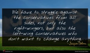 Jacques Delors quote : We have to struggle ...