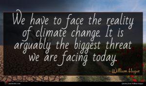 William Hague quote : We have to face ...