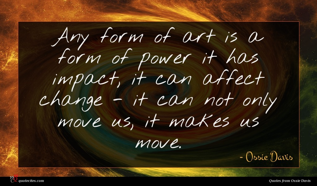 Photo of Ossie Davis quote : Any form of art …