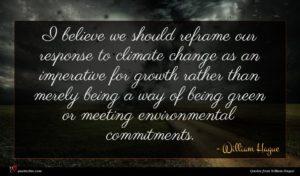 William Hague quote : I believe we should ...