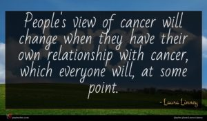 Laura Linney quote : People's view of cancer ...