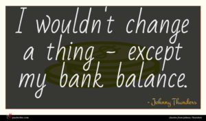 Johnny Thunders quote : I wouldn't change a ...